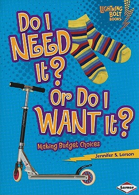 Do I Need It? or Do I Want It? By Larson, Jennifer S.